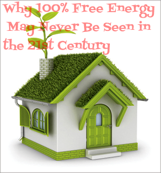 Why 100% Free Energy May Never Be Seen in the 21st Century